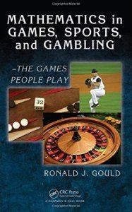 Mathematics in Games, Sports and Gambling by Ronald J. Gould
