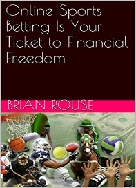 Online Sports Betting Is Your Ticket to Financial Freedom by Brian Rouse